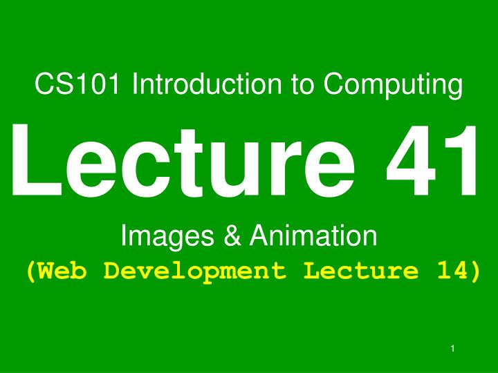 cs101 introduction to computing lecture 41 images animation web development lecture 14 n.