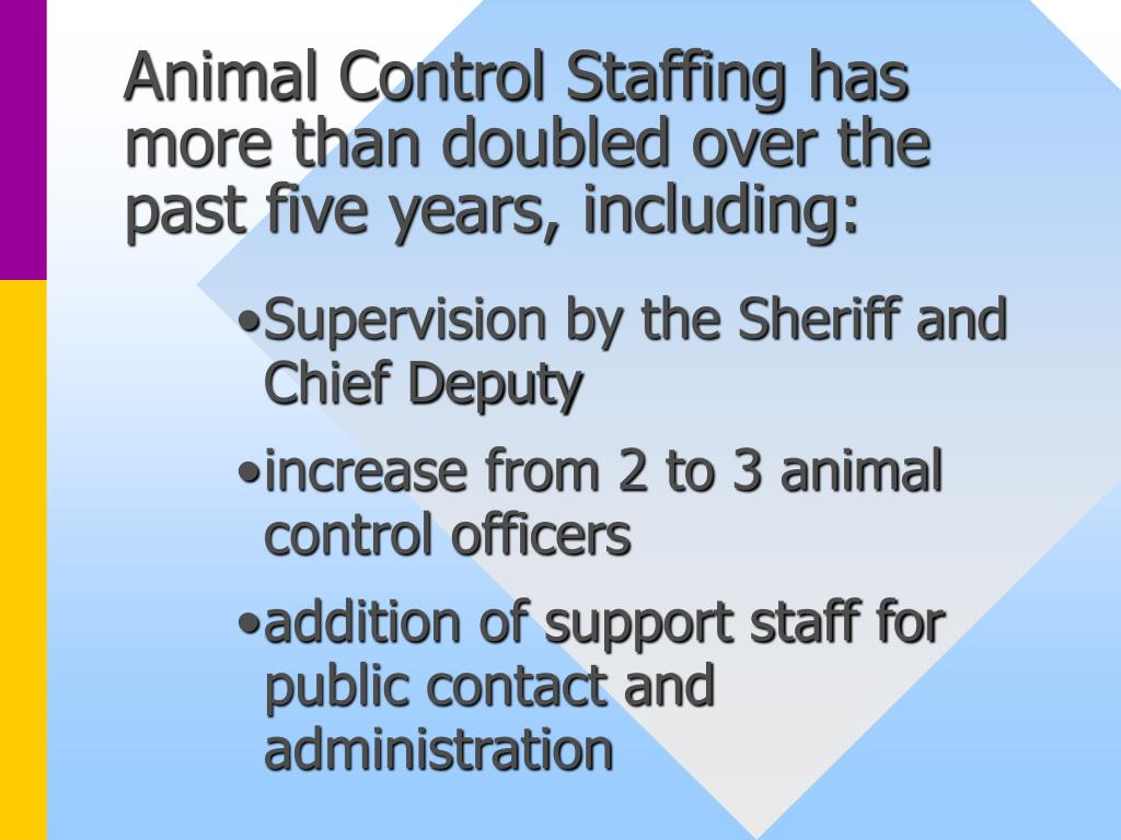Animal Control Staffing has more than doubled over the past five years, including:
