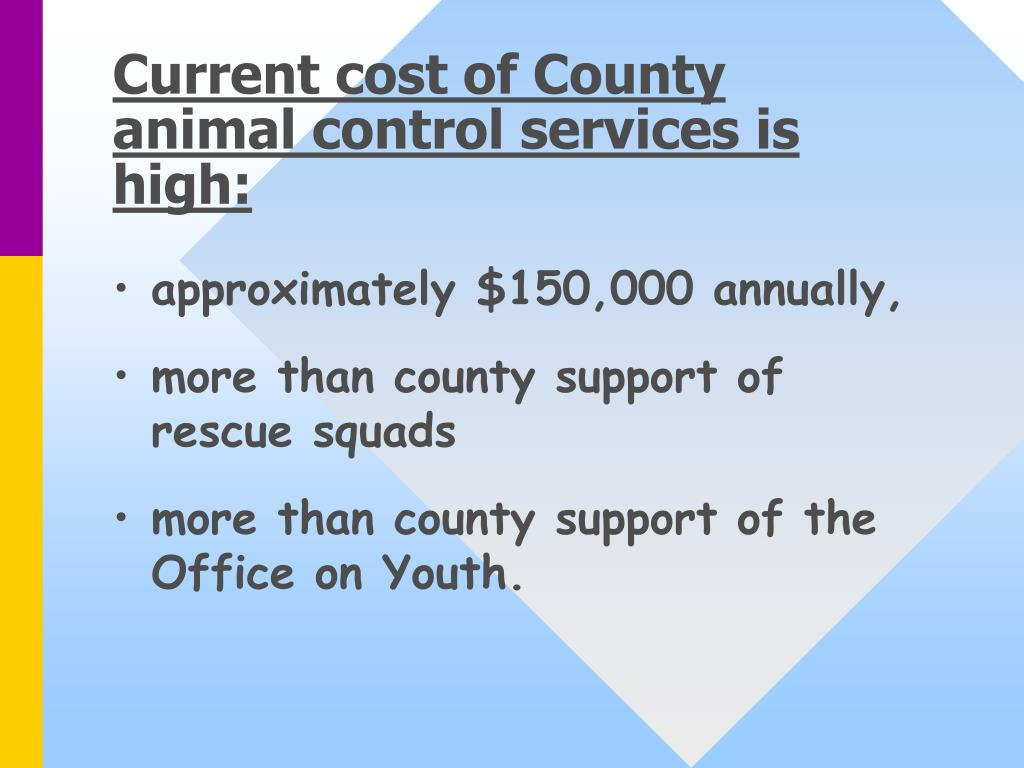 Current cost of County animal control services is high: