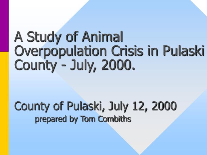 A Study of Animal Overpopulation Crisis in Pulaski County - July, 2000.