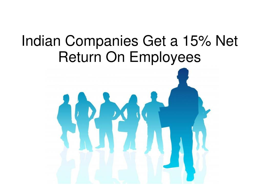 indian companies get a 15 net return on employees l.