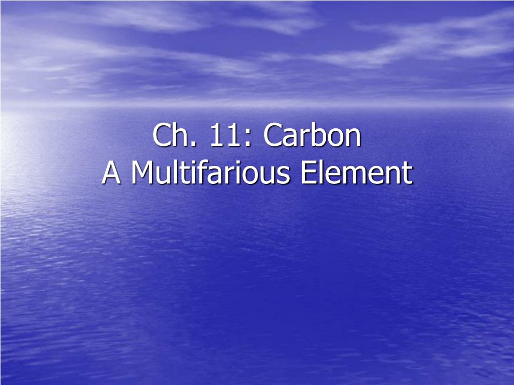 ch 11 carbon a multifarious element l.