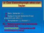 2 zel elektrofizyolojik etkisi olan la lar