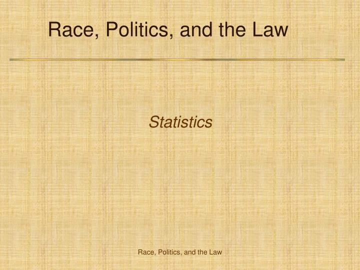 Race politics and the law
