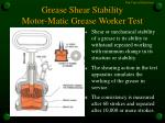 grease shear stability motor matic grease worker test