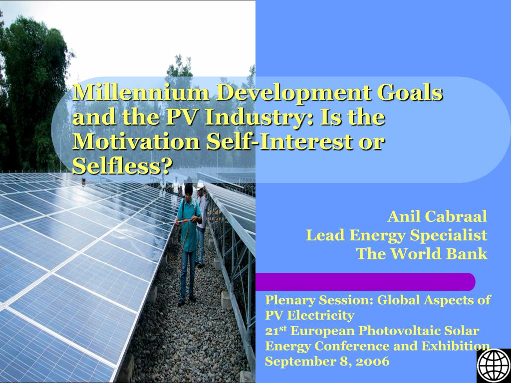 millennium development goals and the pv industry is the motivation self interest or selfless l.