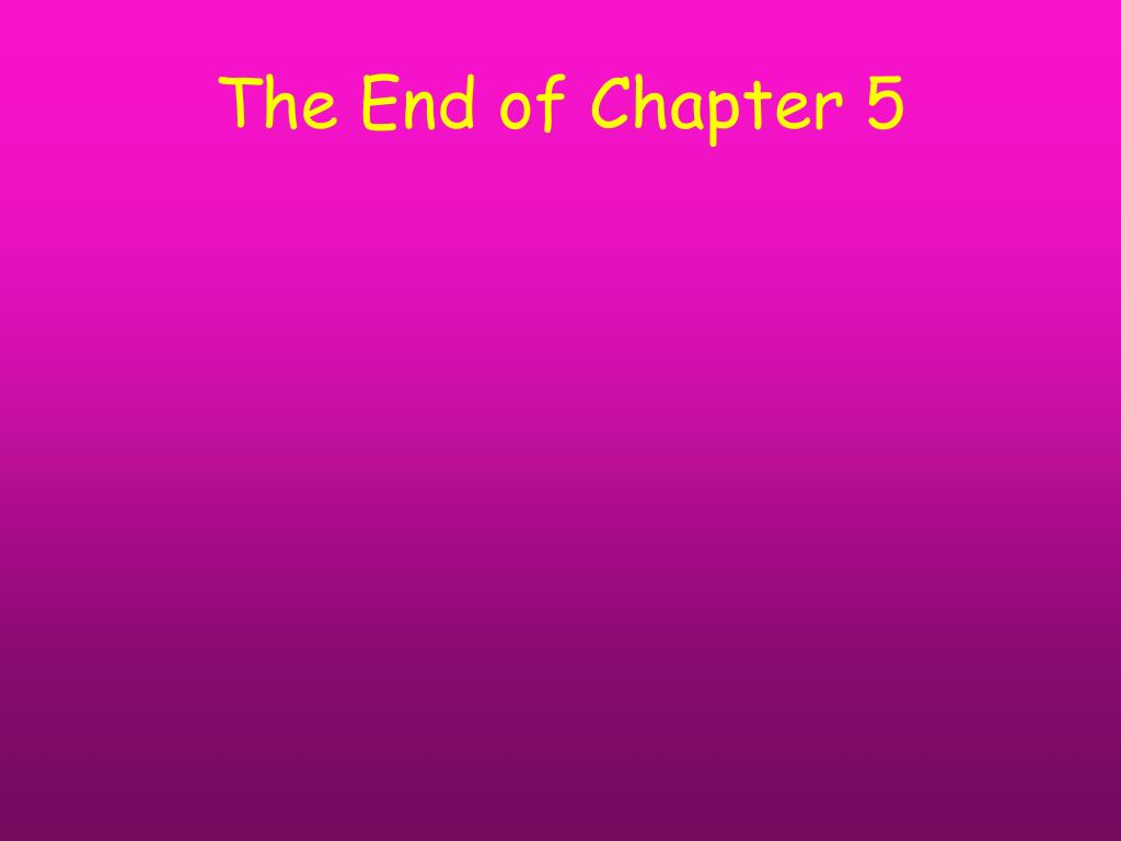 The End of Chapter 5