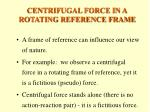 centrifugal force in a rotating reference frame