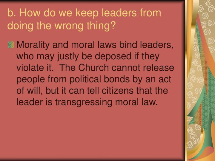 b. How do we keep leaders from doing the wrong thing?