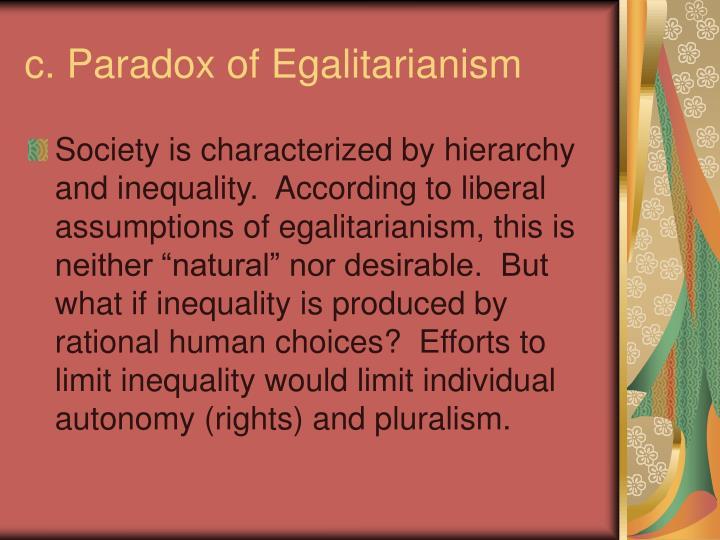 c. Paradox of Egalitarianism