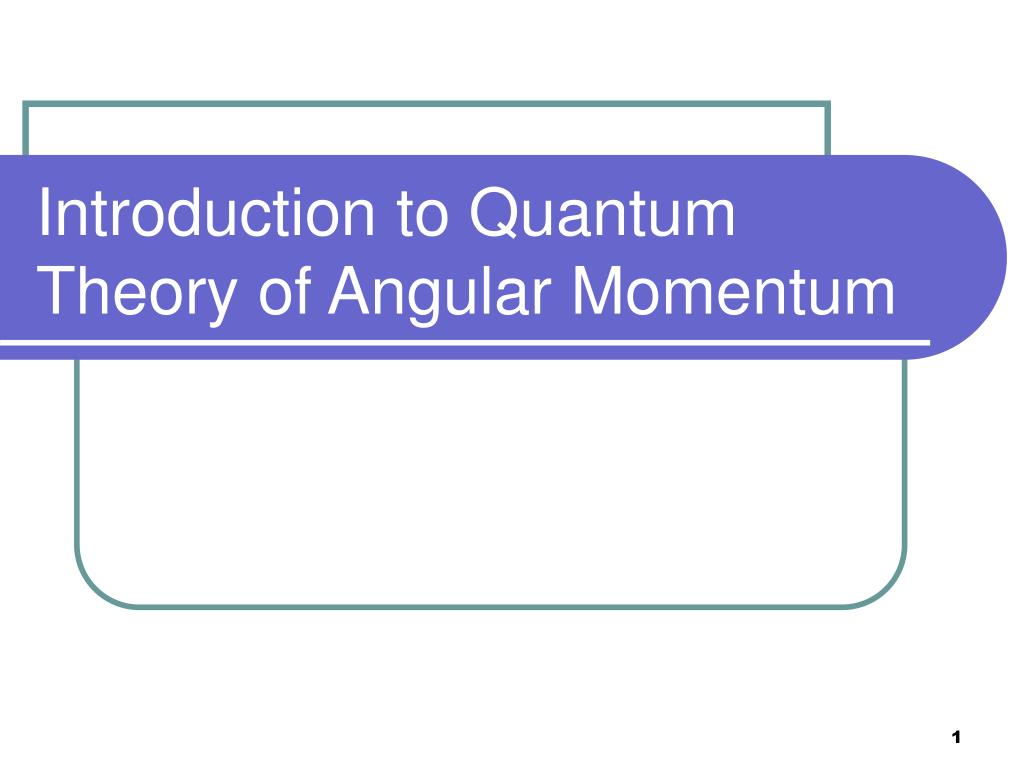 introduction to quantum theory of angular momentum l.