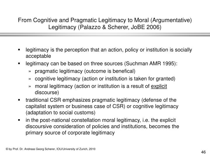 From Cognitive and Pragmatic Legitimacy to Moral (Argumentative) Legitimacy (Palazzo & Scherer, JoBE 2006)