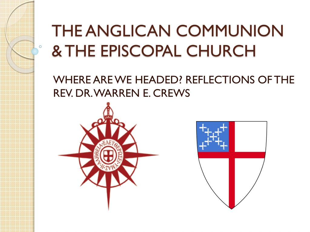 THE ANGLICAN COMMUNION & THE EPISCOPAL CHURCH
