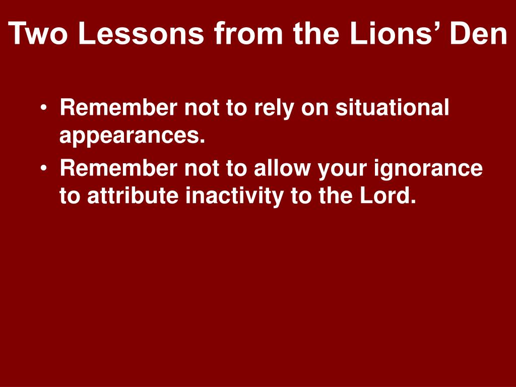 Two Lessons from the Lions' Den