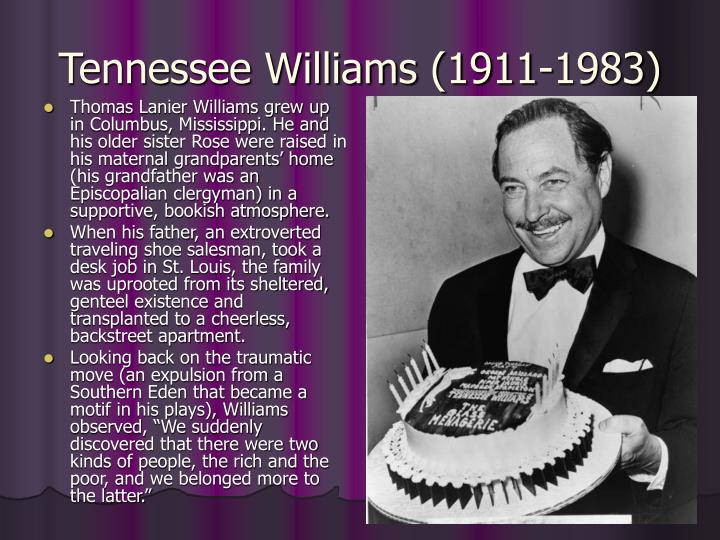 similarities between tennesse williams and the The glass menagerie: parallels to williams' life and use of symbolism the glass menagerie by tennessee williams is a touching play about the lost dreams of a southern family and their struggle to escape reality.