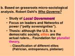 b based on grassroots micro sociological analysis robert dahl s who governs