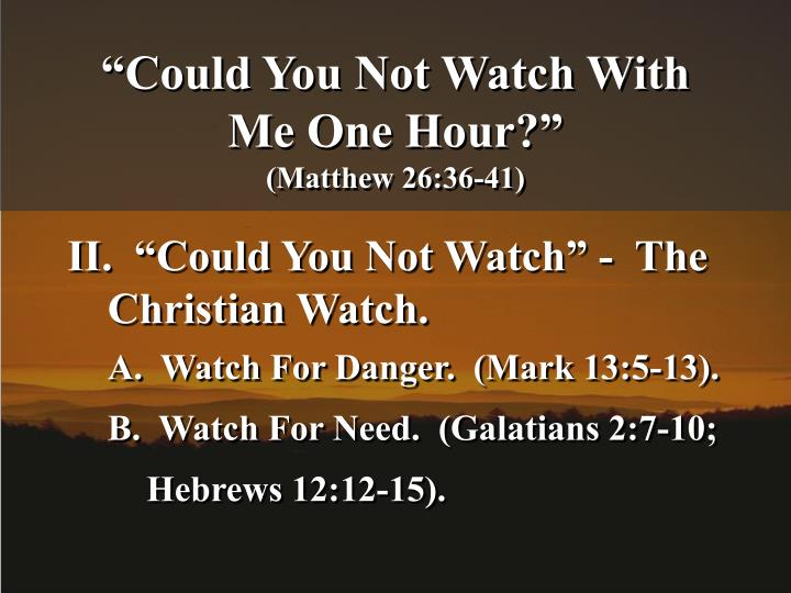 Could you not watch with me one hour matthew 26 36 413