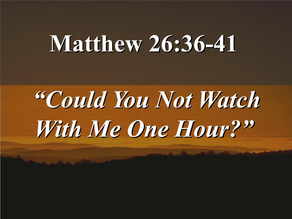 Matthew 26:36-41
