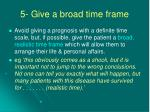 5 give a broad time frame