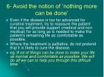 6 avoid the notion of nothing more can be done
