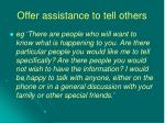 offer assistance to tell others