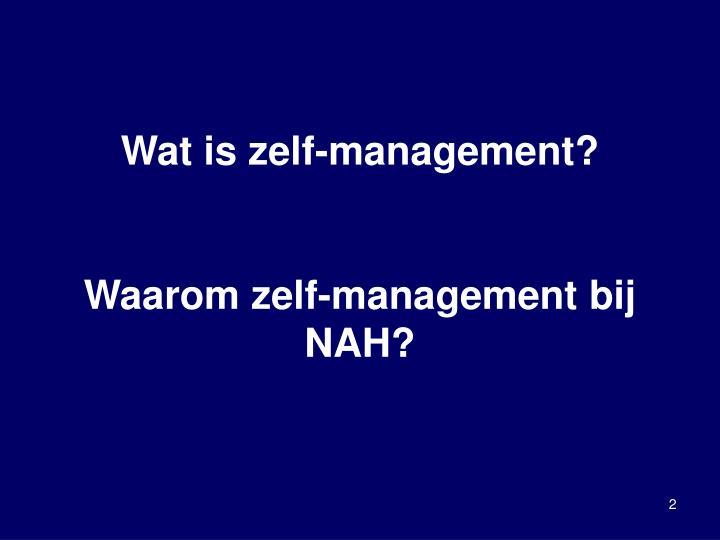Wat is zelf management waarom zelf management bij nah