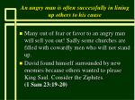 an angry man is often successfully in lining up others to his cause70