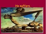 he suffers