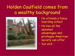 holden caulfield comes from a wealthy background