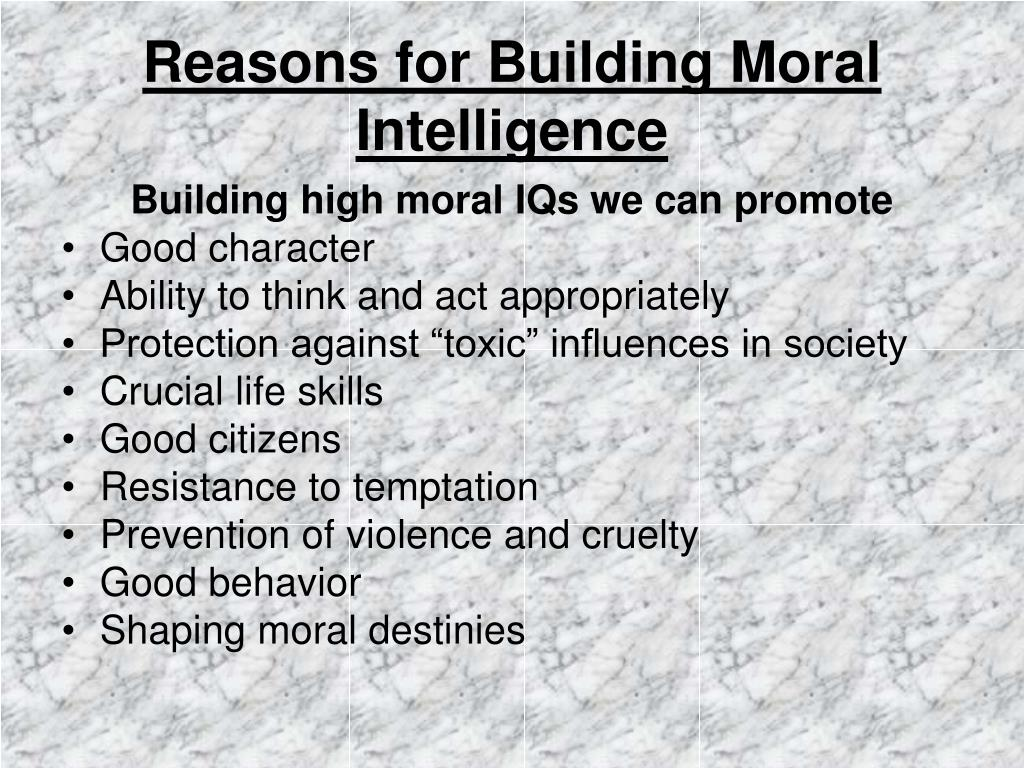 Reasons for Building Moral Intelligence
