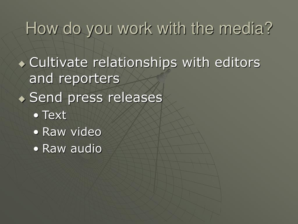 How do you work with the media?