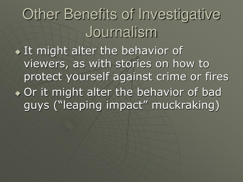 Other Benefits of Investigative Journalism