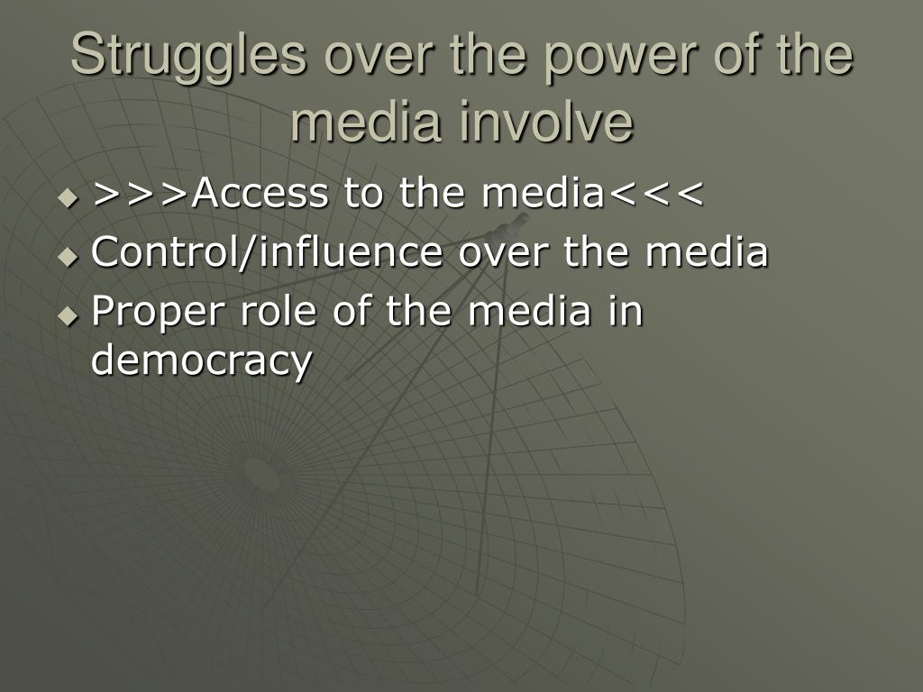 Struggles over the power of the media involve