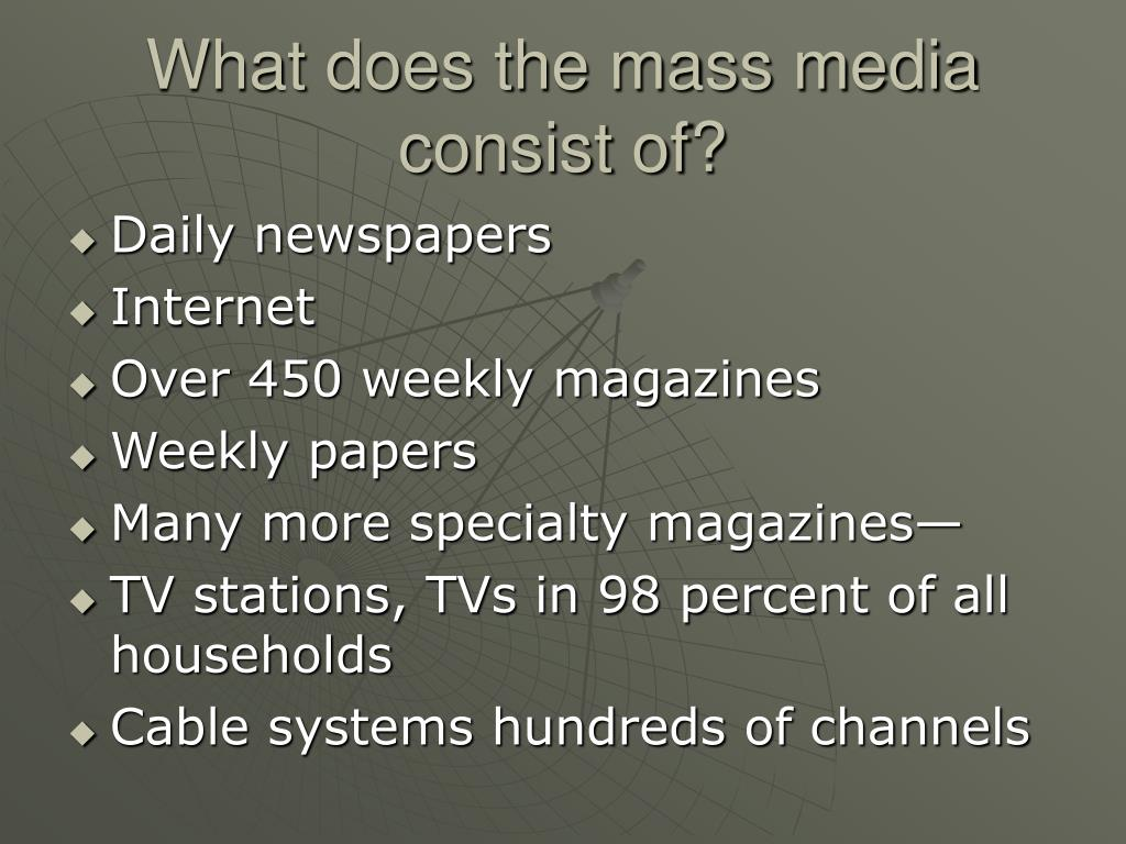 What does the mass media consist of?