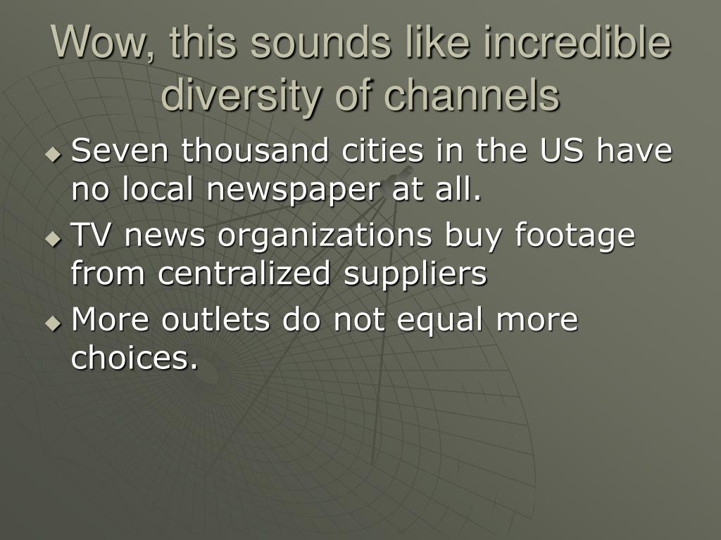Wow, this sounds like incredible diversity of channels