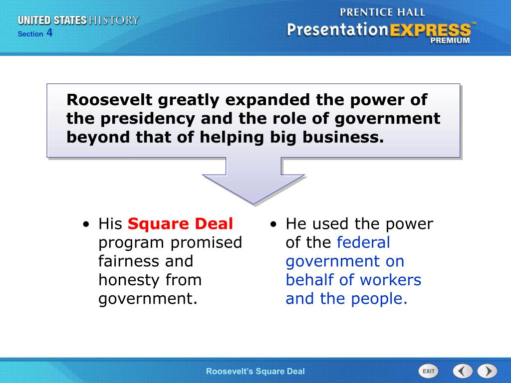 Roosevelt greatly expanded the power of the presidency and the role of government beyond that of helping big business.