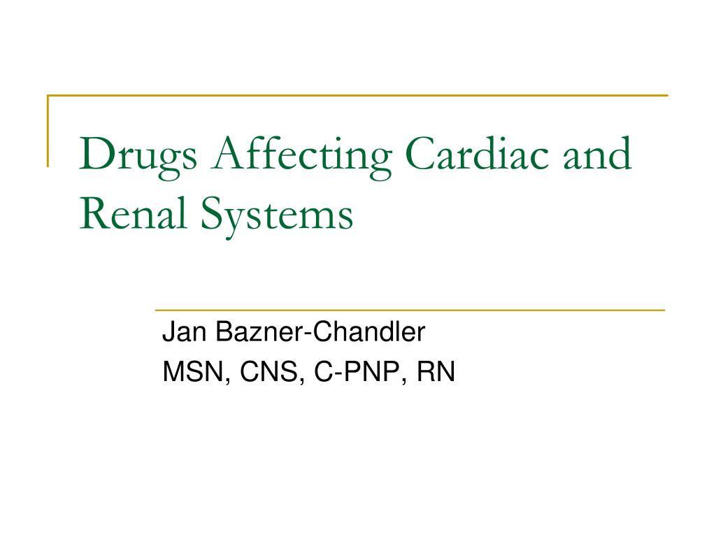 drugs affecting cardiac and renal systems l.