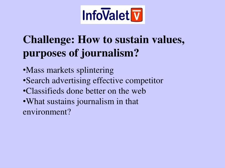 Challenge: How to sustain values, purposes of journalism?