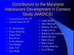 contributors to the maryland adolescent development in context study madics