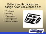 editors and broadcasters assign news value based on