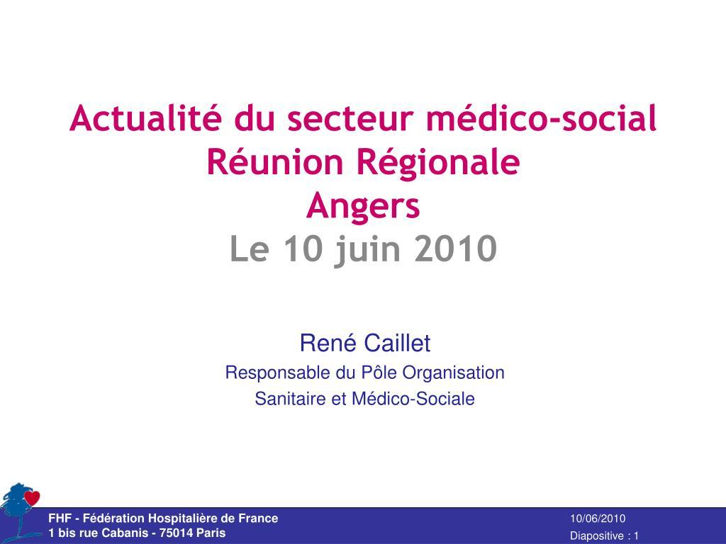 actualit du secteur m dico social r union r gionale angers le 10 juin 2010 l.