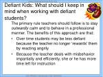 defiant kids what should i keep in mind when working with defiant students