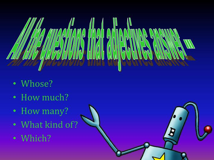 All the questions that adjectives answer ---