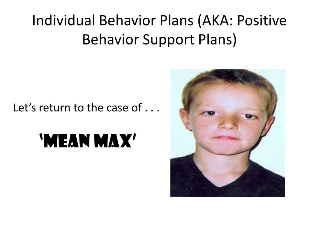 Individual Behavior Plans (AKA: Positive Behavior Support Plans)