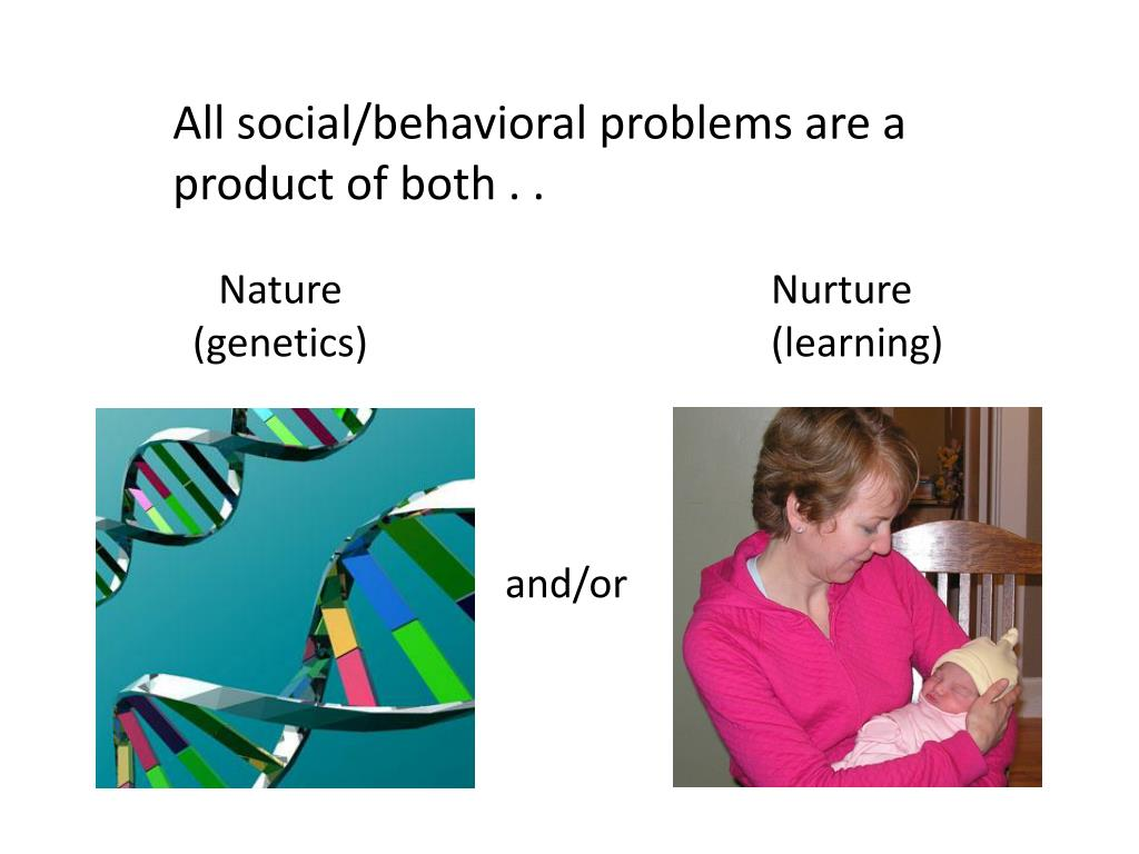 All social/behavioral problems are a product of both . .