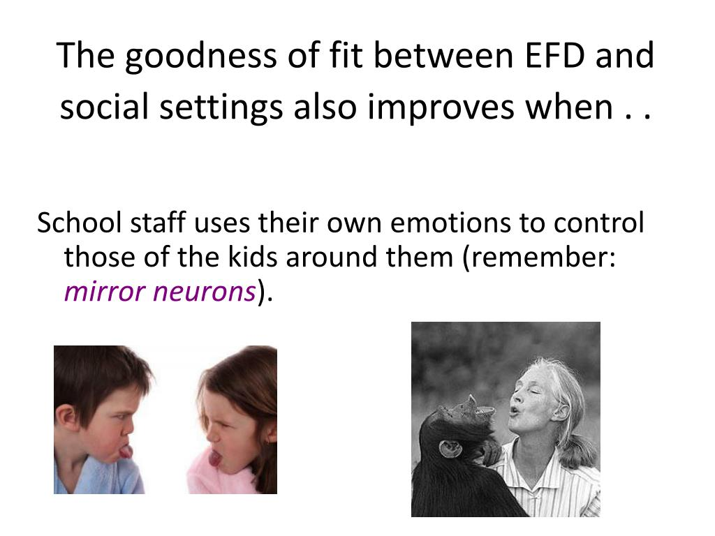 The goodness of fit between EFD and social settings also improves when . .