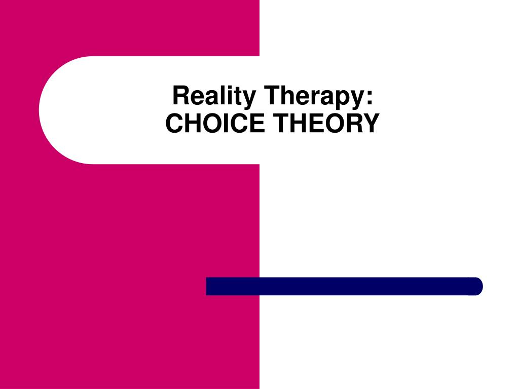 reality therapy choice theory l.