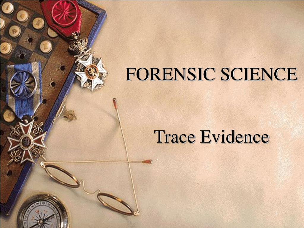forensic science trace evidence l.