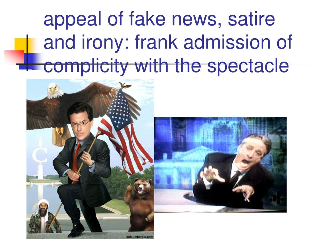 appeal of fake news, satire and irony: frank admission of complicity with the spectacle
