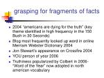 grasping for fragments of facts